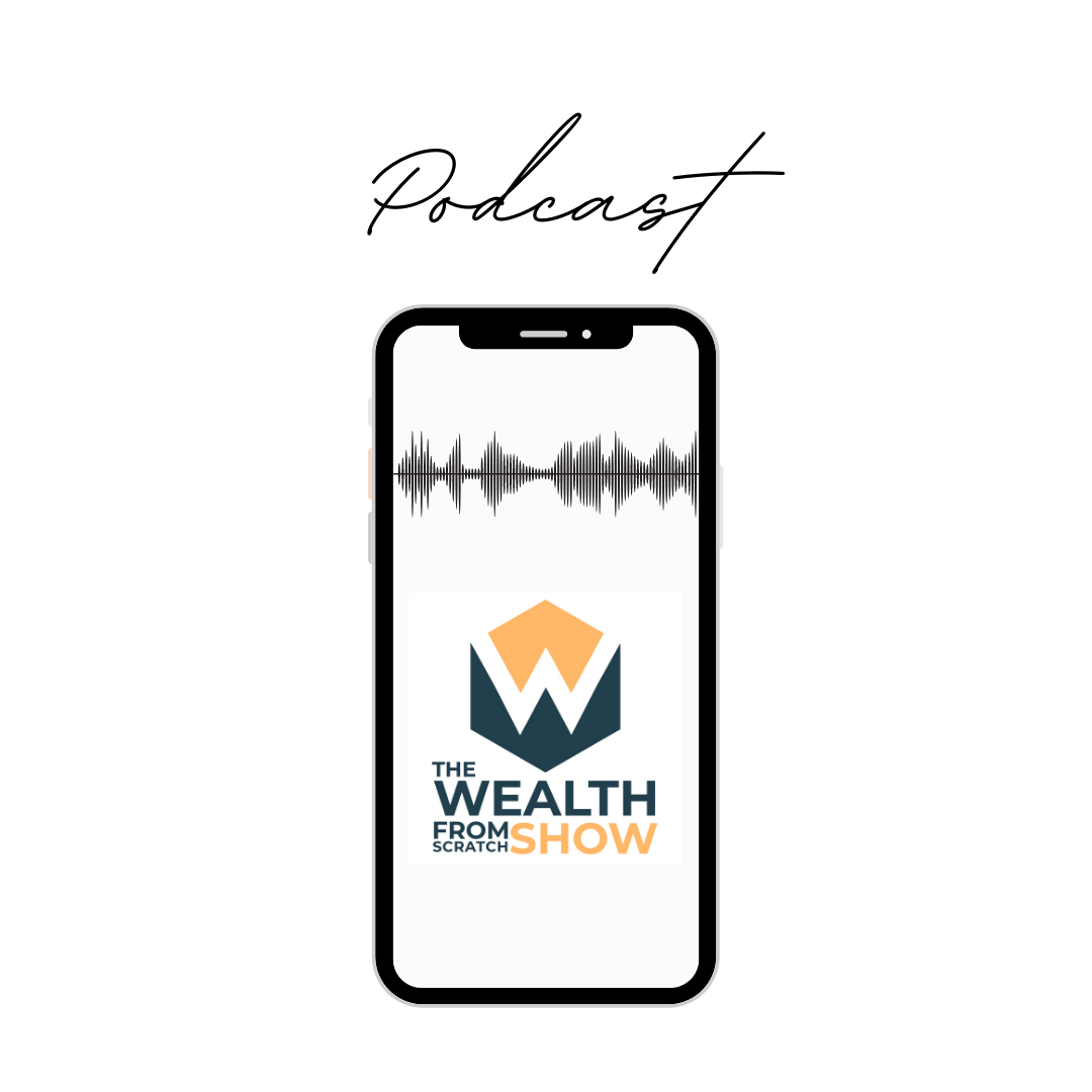Wealth From Scratch Show